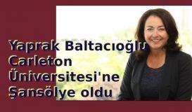 Baltacıoğlu, Carleton Üniversitesi'ne Şansölye oldu