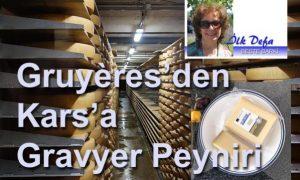 Gruyères'den Kars'a Gravyer Peyniri