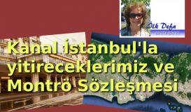 Kanal İstanbul'la yitirelecekler & Montrö Sözleşmesi