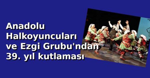 Anadolu Halkoyuncuları 39 yaşında