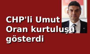CHP'li Umut Oran kurtuluşu gösterdi
