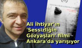 'Sessizliğin Gözyaşları' Ankara'da yarışıyor