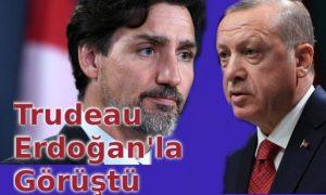 Trudeau Erdoğan'la Görüştü