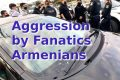 Aggression by Fanatic Armenians