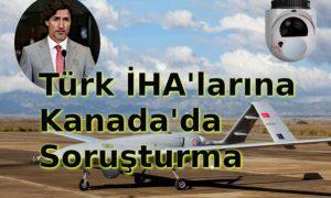 Türk İHA'larına Kanada'da Soruşturma