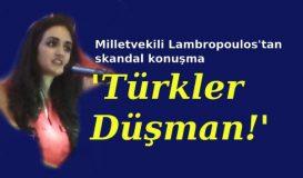 """Lambropoulos: """"Türkler düşmandır!"""""""