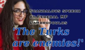 Federal MP Lambropoulos: 'The Turks are enemies!'