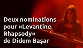 Deux nominations pour «Levantine Rhapsody»