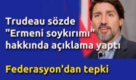 """Trudeau'dan sözde """"Ermeni soykırımı"""" açıklaması"""