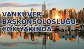 Türkiye'nin Vankuver Başkonsolosluğu çok yakında