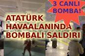 Atatürk Havaalanında Bomba!