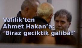 Valilik'ten Ahmet Hakan'a: 'Biraz geciktik galiba!'
