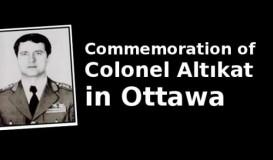 Commemoration of Col. Altıkat in Ottawa