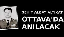 Şehit Albay Altıkat Ottava'da anılacak