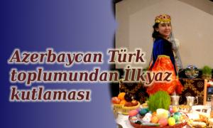Azerbaycan toplumundan İlkyaz kutlaması