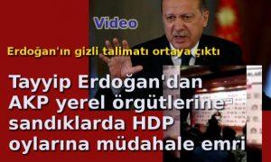 Erdoğan'ın sandıklara müdahale emri