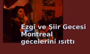 Ezgi ve Şiir Gecesi Montreal'i ısıttı