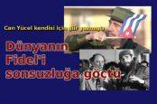 Fidel sonsuzluğa göçtü