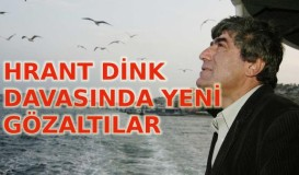 Hrant Dink cinayetinde yeni gözaltı