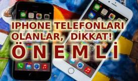 IPhone telefonları olanlar dikkat!