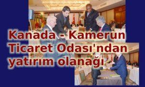 Kamerun-Kanada Ticaret Odası'ndan yatırım