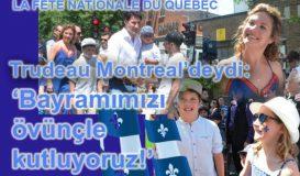 Trudeau Kebek Ulusal Bayramı'nı Montreal'de kutladı