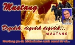 Mustang, dıgıdık dıgıdık…
