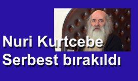 Nuri Kurtcebe Serbest bırakıldı