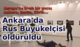 Rusya'nın Ankara Büyükelçisi Karlov öldürüldü