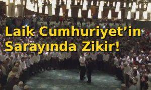 Laik Cumhuriyet'in Sarayında Zikir!