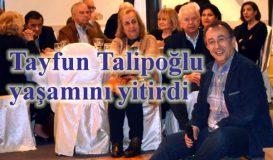 Tayfun Talipoğlu yaşamını yitirdi
