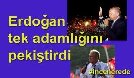 Erdoğan tek adamlığını ilan etti