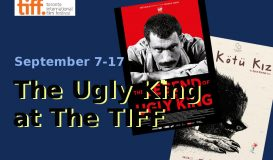 The Ugly King at the TIFF
