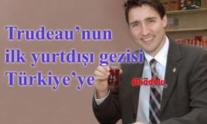 Trudeau'nun ilk yurtdışı gezisi Türkiye'ye