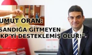 'Sandığa gitmeyen AKP'yi desteklemiş olur!'